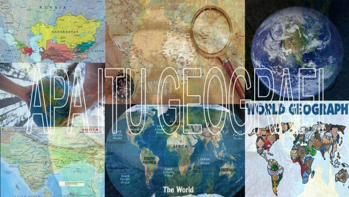 apa itu geografi dan definisi geografi