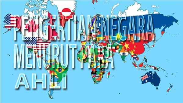 Definisi negara dan pengertian negara menurut para ahli